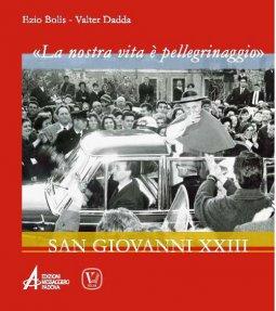 Copertina di '«La nostra vita è un pellegrinaggio» San Giovanni XXIII'