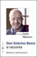 Don Esterino Bosco si racconta. Memorie e testimonianze