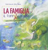 La famiglia, il pane & la gioia - Paolo Danuvola, Milvia Fioroni