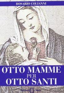 Copertina di 'Otto mamme per otto Santi'