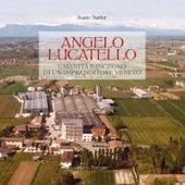 Angelo Lucatello. Umanità e ingegno di un imprenditore veneto - Sartor Ivano