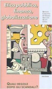 Copertina di 'Etica pubblica, finanza, globalizzazione. Quali regole dopo gli ascandali?'