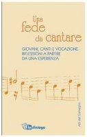 Una fede da cantare. Giovani, canti e vocazione: riflessioni a partire da un 'esperienza - AA.VV.