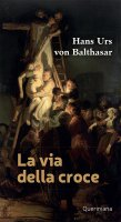 La via della croce - Hans Urs Von Balthasar