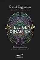 L' intelligenza dinamica. L'evoluzione continua dei circuiti del nostro cervello - Eagleman David