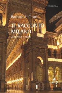 Copertina di 'Ti racconto Milano. Viaggiando in metrò'