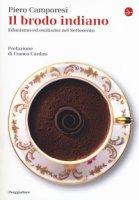Il brodo indiano. Edonismo e esotismo nel Settecento - Camporesi Piero