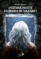 L'ultima notte di Maria di Nazaret - Natale Benazzi