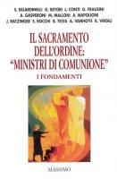 Il Sacramento dell'ordine: Ministri di comunione - I fondamenti - Autori Vari