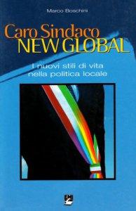 Copertina di 'Caro sindaco new global. I nuovi stili di vita nella politica locale'