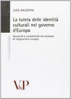 Tutela delle identità culturali nel governo d'Europa. Sovranità e sussidiarietà nel processo di integrazione europeo (La) - Luca Galantini