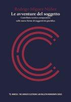 Le avventure del soggetto. Contributo teorico-comparativo sulle nuove forme di soggettività giuridica - Míguez Núñez Rodrigo