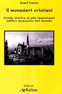 Copertina di 'I monasteri cristiani. Guida storica ai più importanti edifici monastici del mondo'