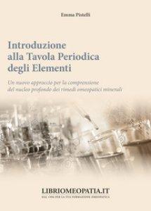 Copertina di 'Introduzione alla tavola periodica degli elementi. Un nuovo approccio per la comprensione del nucleo profondo dei rimedi omeopatici minerali'