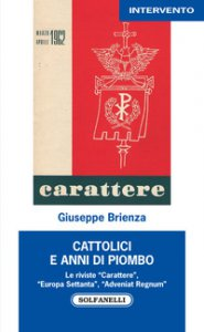 Copertina di 'Cattolici e anni di piombo. Le riviste «Carattere», «Europa Settanta», «Adveniat Regnum»'