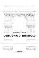L' oratorio di San Rocco - Carion Benedetta