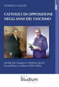 Copertina di 'Cattolici di opposizione negli anni del fascismo'