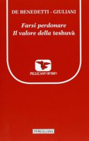 Farsi perdonare. Il valore della teshuvà - De Benedetti Paolo, Giuliani Massimo
