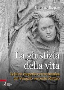 Copertina di 'La giustizia della vita. Lettura esegetico-ermeneutica del Vangelo secondo Matteo'