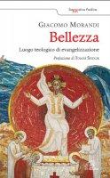 Bellezza. Luogo teologico di evangelizzazione - Morandi Giacomo