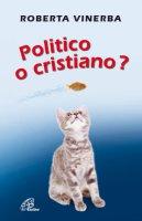 Politico o cristiano? - Vinerba Roberta