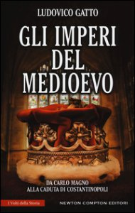 Copertina di 'Gli imperi del Medioevo. Da Carlo Magno alla caduta di Costantinopoli'