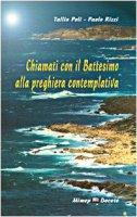 Chiamati con il battesimo alla preghiera contemplativa - Poli Tullio, Rizzi Paolo