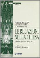 Le relazioni nella Chiesa. Per una comunit� �A pi� voci� - Scalia Felice, Agostino Giuseppe, Campanini Giorgio