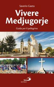 Copertina di 'Vivere Medjugorje. Guida per il pellegrino'