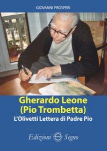 Copertina di 'Gherardo Leone (Pio Trombetta). L'Olivetti lettera di Padre Pio'