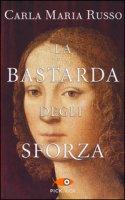 La bastarda degli Sforza - Russo Carla Maria