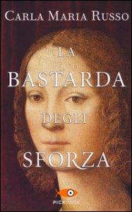 Copertina di 'La bastarda degli Sforza'