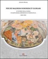 Per dei majorem honorem et gloriam. Le vicende della chiesa di Santa Maria Annunziata di Biancavilla (1604-1952) - Mursia Antonio