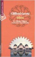 Islam. Lo sviluppo religioso in Marocco e in Indonesia - Geertz Clifford