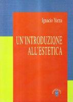 Un' introduzione all'estetica - Yarza de la Sierra Ignacio