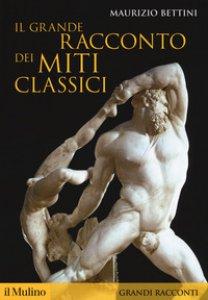 Copertina di 'Il grande racconto dei miti classici'