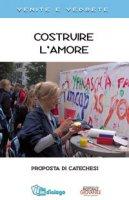 Costruire l'amore. Proposta di catechesi - Pastorale Giovanile Diocesi di Milano