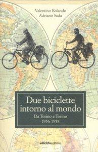 Copertina di 'Due biciclette intorno al mondo. Da Torino a Torino 1956-1958'