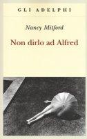 Non dirlo ad Alfred - Mitford Nancy