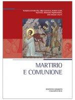 Martirio e comunione - Youhanna di Antiochia, Lidija Golovkova, Andrew Louth, Kurt Koch, Athanasios Papathanasiou, John Stroyan e Aa.Vv.