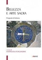 Bellezza e arte sacra - Fogliadini Emanuela