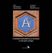 Il cimitero monumentale di Ravenna. La città della nostalgia. Ediz. illustrata - Barberini Pietro, Muscolino Cetty