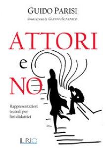 Copertina di 'Attori e no. Rappresentazioni teatrali per fini didattici'