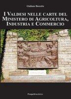 I valdesi nelle carte del ministero di agricoltura, industria e commercio - Bascetto Giuliano