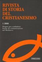 Rivista di storia del cristianesimo 1/2008. Pregare per combattere. Forme di cristianizzazione nel Medioevo