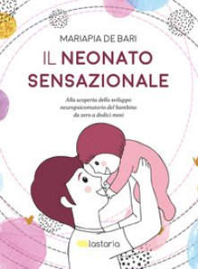 Copertina di 'Il neonato sensazionale. Alla scoperta dello sviluppo del bambino da zero a dodici mesi'