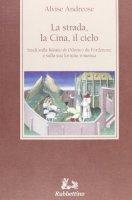 La strada, la Cina, il cielo. Studi sulla «Relatio» di Odorico da Pordenone e sulla sua fortuna romanza - Alvise Andreose