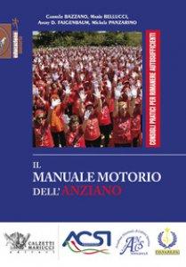 Copertina di 'Il manuale motorio dell'anziano. Consigli pratici per rimanere autosufficienti. Ediz. illustrata'