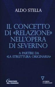 Copertina di 'Il concetto di «relazione» nell'opera di Severino a partire da «La struttura originaria»'