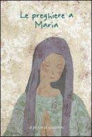 Le preghiere a Maria - Aa. Vv.